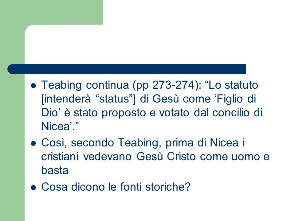 Teabing continua (pp 273-274): Lo statuto [intenderà status ] di Gesù come 'Figlio di Dio' è stato proposto e votato dal concilio di Nicea'.